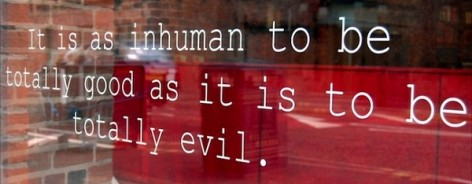 "Text on the window of the Foundation: ""It is as inhuman to be totally good as it is to be totally evil."""