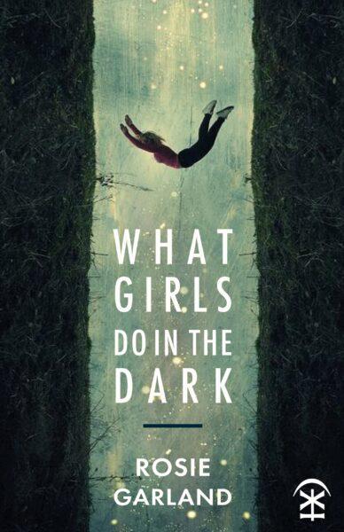 Rosie Garland What Girls Do in the Dark Cover